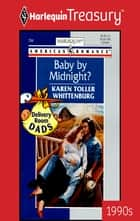 Baby by Midnight? ebook by Karen Toller Whittenburg