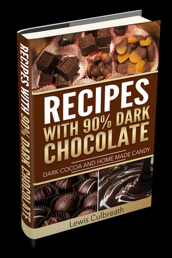 Recipes with 90% Dark Chocolate - Dark Cocoa and Home Made Candy ebook by Lewis Culbreath
