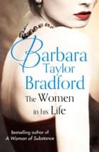 The Women in His Life ebook by Barbara Taylor Bradford
