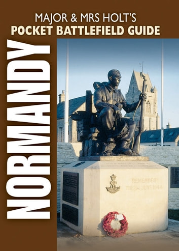 Major and Mrs Holts Pocket Battlefield Guide To Normandy ebook by Holt, Tonie,,