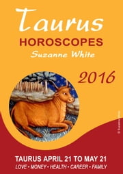 TAURUS Horoscopes Suzanne White 2016 ebook by Suzanne White
