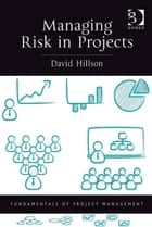 Managing Risk in Projects ebook by David Hillson