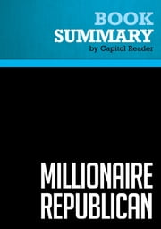 Summary of Millionaire Republican: Why Rich Republicans Get Rich - And How You Can Too! - Wayne Allyn Root ebook by Capitol Reader