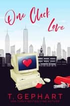 One Click Love ebook by T Gephart