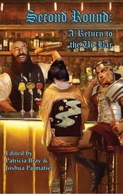 Second Round - A Return to the Ur-Bar eBook by Joshua Palmatier, Patricia Bray, Garth Nix,...