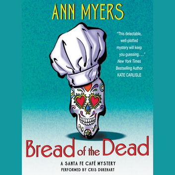 Bread of the Dead - A Santa Fe Cafe Mystery audiobook by Ann Myers