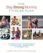 The Stay Strong Mummy Fitness Plan ebook by Kimberely Welman,Victoria Reihana