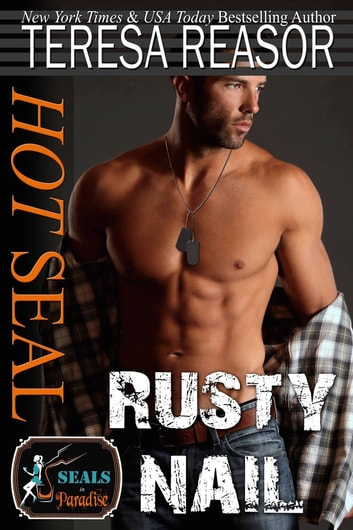 Hot SEAL, Rusty Nail (SEALs In Paradise) ebook by Teresa J. Reasor