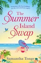 The Summer Island Swap - a laugh out loud romantic comedy perfect for summer reading ebook by Samantha Tonge