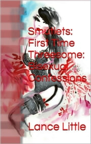 Smutlets: Impure Thoughts: First Time Threesome: Bisexual Confessions ebook by Lance Little