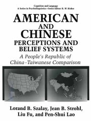 American and Chinese Perceptions and Belief Systems - A People's Republic of China-Taiwanese Comparison ebook by L. Fu,P.S. Lao,Jean Bryson Strohl,Lorand B. Szalay