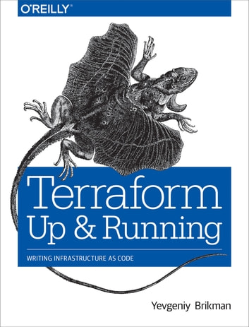 Terraform: Up and Running - Writing Infrastructure as Code ebook by Yevgeniy  Brikman