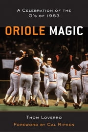 Oriole Magic - The O's of 1983 ebook by Thom Loverro