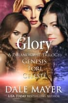 Glory Trilogy ebook by Dale Mayer