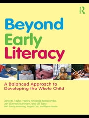 Beyond Early Literacy - A Balanced Approach to Developing the Whole Child ebook by Janet B. Taylor,Nancy Amanda Branscombe,Jan Gunnels Burcham,Lilli Land