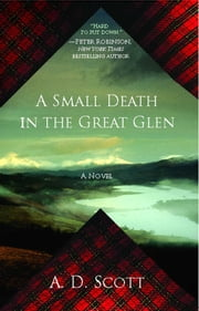 A Small Death in the Great Glen - A Novel ebook by A. D. Scott