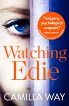 Watching Edie: The most unsettling psychological thriller you'll read this year eBook par Camilla Way