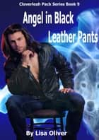 Angel in Black Leather Pants ebook by Lisa Oliver
