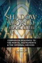 Shadow World Book Club - Companion Readings to The Mortal Instruments & The Infernal Devices ebook by Liv Spencer