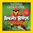 National Geographic Angry Birds - 50 True Stories of the Fed Up, Feathered, and Furious eBook by Mel White, Peter Vesterbacka