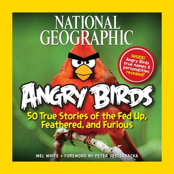 National Geographic Angry Birds - 50 True Stories of the Fed Up, Feathered, and Furious ebook by Mel White