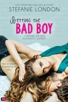 Betting the Bad Boy ebook by Stefanie London