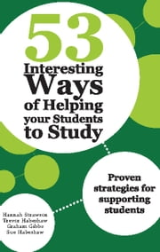 53 Interesting Ways of Helping Your Students to Study - Proven strategies for supporting students ebook by Hannah Strawson,Trevor Habeshaw,Graham Gibbs and Sue Habeshaw