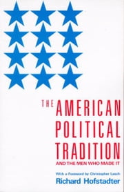 The American Political Tradition - And the Men Who Made it ebook by Richard Hofstadter