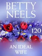 An Ideal Wife (Mills & Boon M&B) (Betty Neels Collection, Book 120) ebook by Betty Neels