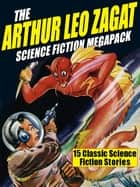 The Arthur Leo Zagat Science Fiction MEGAPACK ® - 15 Classic Science Fiction Stories ebook by Arthur Leo Zagat