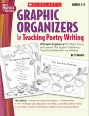 Graphic Organizers for Teaching Poetry Writing: 20 Graphic Organizers With Model Poems and Lessons That Support Children as They Write Different Forms ebook by Franco, Betsy