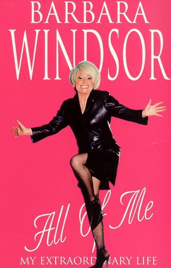 All of Me - My Extraordinary Life ebook by Barbara Windsor