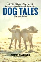 Dog Souls: Dog Tales: 60 True Dog Stories of Loyalty, Heroism & Devotion - DOG TALES ebook by John Hodges
