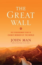 The Great Wall - The Extraordinary Story of China's Wonder of the World ebook by John Man