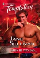 When He Was Bad... ebook by Jane Sullivan