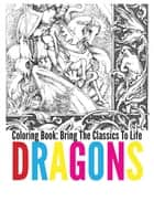 Dragons Coloring Book - Bring The Classics To Life ebook by Adrienne Menken