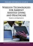 Wireless Technologies for Ambient Assisted Living and Healthcare ebook by Athina Lazakidou,Konstantinos Siassiakos,Konstantinos Ioannou