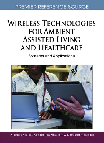 Wireless Technologies for Ambient Assisted Living and Healthcare - Systems and Applications ebook by