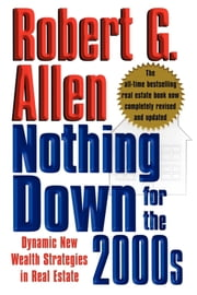 Nothing Down for the 2000s - Dynamic New Wealth Strategies in Real Estate ebook by Robert G. Allen
