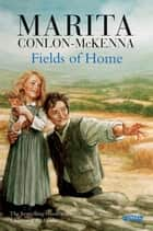 Fields of Home ebook by Marita Conlon-McKenna, Donald Teskey, PJ Lynch