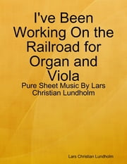 I've Been Working On the Railroad for Organ and Viola - Pure Sheet Music By Lars Christian Lundholm ebook by Lars Christian Lundholm