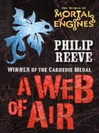 A Web of Air ebook by Philip Reeve