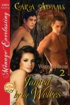 Tamed by the Wolves ebook by Cara Adams