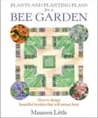 Plants and Planting Plans for a Bee Garden - How to design beautiful borders that will attract bees ebook by Maureen Little