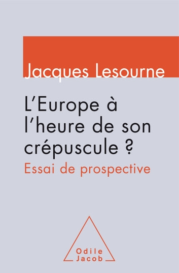 L' Europe à l'heure de son crépuscule ? - Essai de prospective ebook by Jacques Lesourne