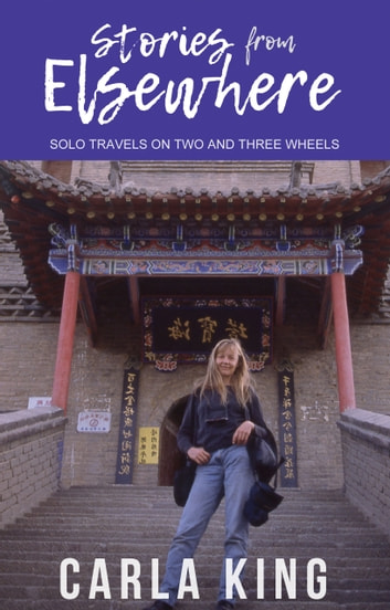 Stories from Elsewhere - Solo Travels on Two and Three Wheels ebook by Carla King