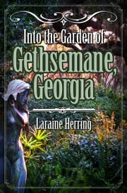 Into the Garden of Gethsemane, Georgia ebook by Laraine Herring