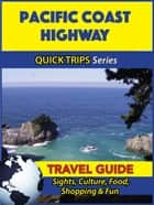 Pacific Coast Highway Travel Guide (Quick Trips Series) - Sights, Culture, Food, Shopping & Fun ebook by Jody Swift