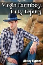 Virgin Farmboy, Dirty Deputy ebook by Abbey Kypner