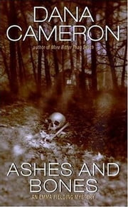 Ashes and Bones - An Emma Fielding Mystery ebook by Dana Cameron